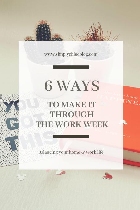 6 ways to make it through the work week, career, work life, home life, lifestyle, advice